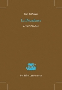 Jean de Palacio - La Décadence : le mot et la chose.