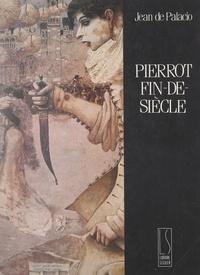 Jean de Palacio et  Collectif - Pierrot fin-de-siècle - Ou Les métamorphoses d'un masque.