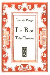 Jean de Pange - Le Roi Très-Chrétien.