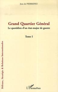 Jean de Pierrefeu - Grand Quartier Général - Tome 1, Le quotidien d'un état-major de guerre.