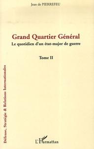 Jean de Pierrefeu - Grand Quartier Général - Tome 2, Le quotidien d'un état-major de guerre.