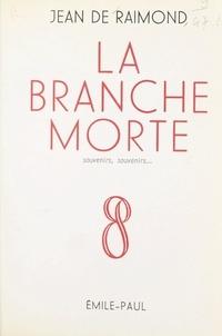 Jean de Raimond - La branche morte - Souvenirs, souvenirs....