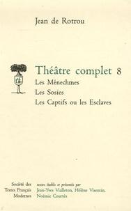Jean de Rotrou - Théâtre complet - Tome 8, Les Ménechmes ; Les Sosies ; Les Captifs ou les Esclaves.