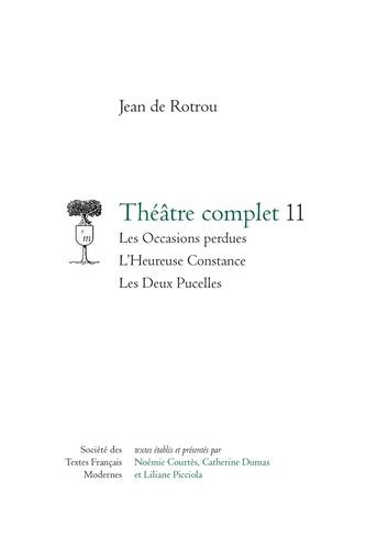 Théâtre complet. Tome 11, Les Occasions perdues ; L'Heureuse Constance ; Les Deux Pucelles