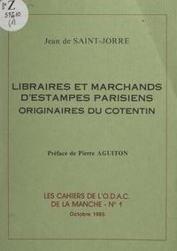 Jean de Saint-Jorre et Pierre Aguiton - Libraires et marchands d'estampes parisiens originaires du Cotentin.