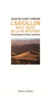 Jean de Saint-Samson - L'aiguillon - Petit traité de la vie mystique.