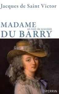 Jean de Saint-Victor - Madame du Barry - Un nom de scandale.