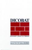 Jean de Vigan - DICOBAT. - DICTIONNAIRE GENERAL DU BATIMENT. 2ème édition revue et corrigée 1996.