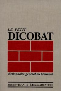 Jean de Vigan - Le petit Dicobat - Dictionnaire général du bâtiment.