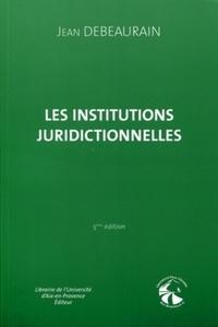 Jean Debeaurain - Les institutions juridictionnelles.