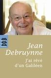 Jean Debruynne - J'ai rêvé d'un Galiléen.