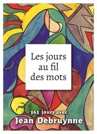 Jean Debruynne - Les jours au fil des mots - 365 jours avec Jean Debruynne.