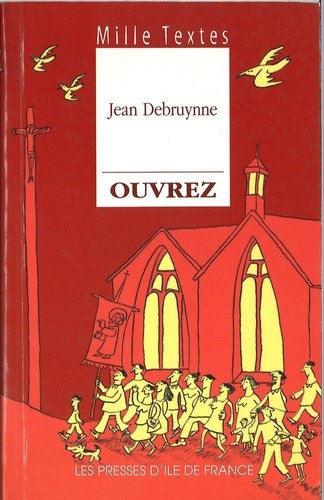 Jean Debruynne - Ouvrez - Textes de réflexion et de méditation à l'usage de toute communauté chrétienne pour la liturgie et l'animation de temps de prière.