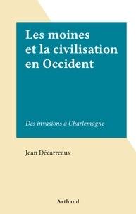 Jean Décarreaux - Les moines et la civilisation en Occident - Des invasions à Charlemagne.