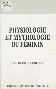 Jean Decottignies - Physiologie et mythologie du féminin.