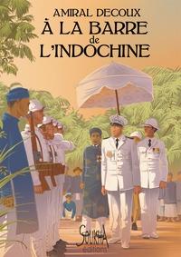 Jean Decoux - A la barre de l'Indochine - Histoire de mon Gouvernement Général (1940-1945).