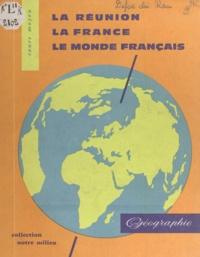 Jean Defos du Rau et André Journaux - La Réunion, la France, le monde français - Géographie à l'usage des cours moyens de la Réunion.