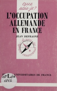 Jean Defrasne - L'occupation allemande en France.