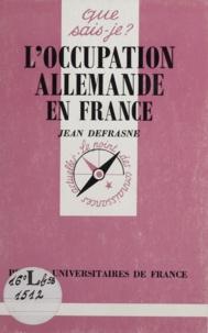 Jean Defrasne - L'occupation allemande en France.