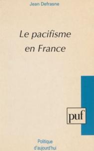Jean Defrasne - Le pacifisme en France.