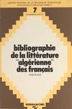 Jean Déjeux - Bibliographie de la littérature algérienne des français - Bibliographie des romans, récits et recueils de nouvelles écrits par les français inspirés par l'Algérie, 1896-1975.