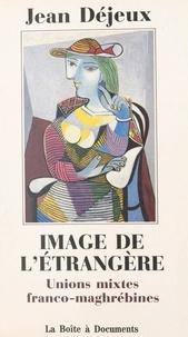 Jean Déjeux - Image de l'étrangère - Unions mixtes franco-maghrébines.