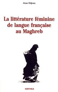 Jean Déjeux - La littérature féminine de langue française au Maghreb.