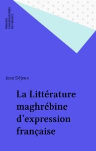 Jean Déjeux - La littérature maghrébine d'expression française.