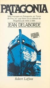Jean Delaborde et Jean Raspail - Patagonia - Mes voyages en Patagonie, en Terre de feu, au cap Horn et au détroit de Magellan, de 1958 à 1981.