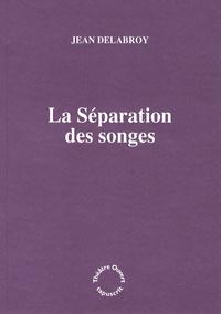 Jean Delabroy - La séparation des songes.