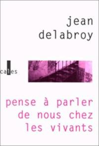 Jean Delabroy - Pense à parler de nous chez les vivants.