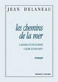 Jean Delaneau - Les chemins de la mer - L'agonie d'une guerre, l'aube d'une paix ?.
