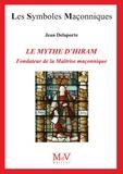 Jean Delaporte - Le mythe d'Hiram, fondateur de la maîtrise maçonnique.
