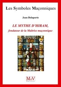 Jean Delaporte - N.77 Le mythe d'Hiram, fondateur de la maîtrise.