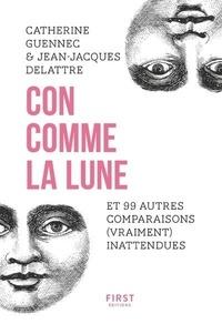 Jean Delattre et Catherine Guennec - Con comme la Lune et 99 autres comparaisons (vraiment) inattendues.
