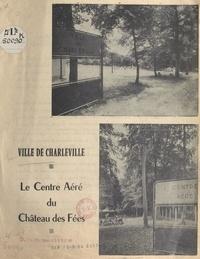 Jean Delautre et Michel Arsène - Ville de Charleville - Le centre aéré du Château des Fées.