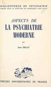 Jean Delay - Aspects de la psychiatrie moderne.