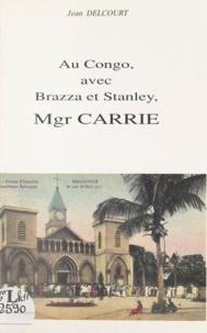Jean Delcourt - Au Congo, avec Brazza et Stanley, Mgr Carrie.