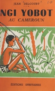 Jean Delcourt et Henri Chappoulie - Ngi Yobot au Cameroun.