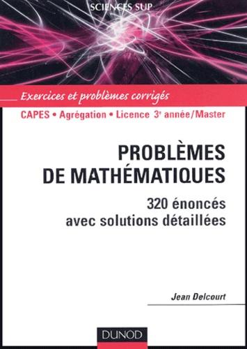 Jean Delcourt - Problèmes de mathématiques - 320 énoncés avec solutions détaillées.
