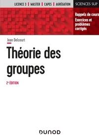 Jean Delcourt - Théorie des groupes - Rappels de cours, exercices et problèmes corrigés.