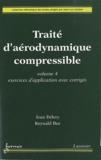 Jean Délery et Reynald Bur - Traité d'aérodynamique compressible - Volume 4, Exercices d'application avec corrigés.