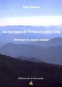Jean Deleuze - Sur les traces de Vivens en juillet 1702 - Généalogie du complot camisard.
