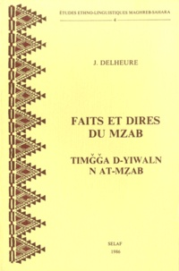 Jean Delheure - Faits et dires du Mzab - Timgga d'yiwaln n at-Mzab..