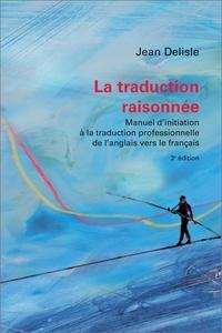 Jean Delisle - La traduction raisonnée - Manuel d'initiation à la traduction professionnelle de l'anglais vers le français.