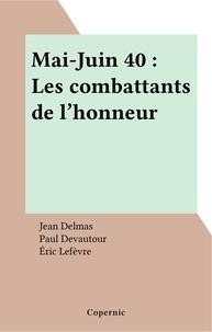 Jean Delmas et Paul Devautour - Mai-Juin 40 : Les combattants de l'honneur.