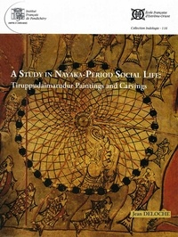 Jean Deloche - A Study in Nayaka-Period Social Life: Tiruppudaimarudur Painting and Carvings.