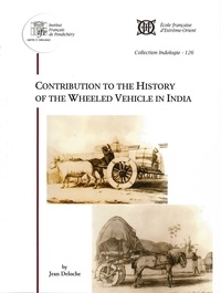 Jean Deloche - Contribution to the History of the Wheeled Vehicle in India.