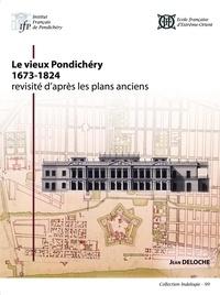 Jean Deloche - Le vieux Pondichéry (1673-1824) revisité d'après les plans anciens.