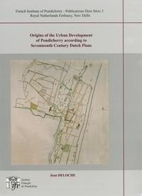 Jean Deloche - Origins of the Urban Development of Pondicherry according to Seventeenth Century Dutch Plans.